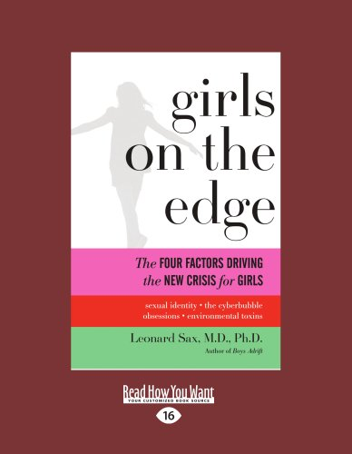 9781458758910: Girls On The Edge: The Four Factors Driving the New Crisis for Girls: Sexual Identity, the Cyberbubble, Obsessions, Environmental Toxins