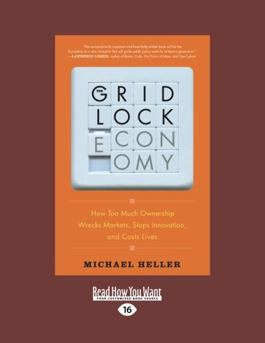 9781458759092: The Gridlock Economy: How Too Much Ownership Wrecks Markets Stops Innovation, and Costs Lives (Large Print 16pt)