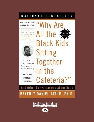 9781458759184: Why Are All the Black Kids Sitting Together in the Cafeteria?: And Other Conversations about Race (Large Print 16pt)