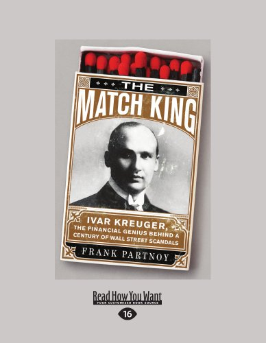 9781458759221: The Match King: Ivar Kreuger, The Financial Genius Behind a Century of Wall Street Scandals