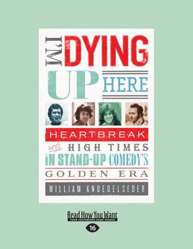 9781458759252: Im Dying Up Here: Heartbreak and High Times in Stand-up Comedy's Golden Era