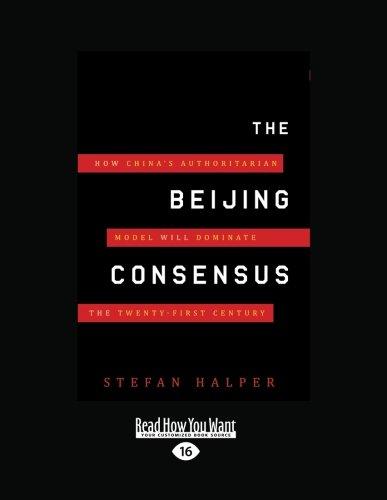 9781458759481: The Beijing Consensus: How Chinas Authoritarian Model will Dominate the Twenty-First Century