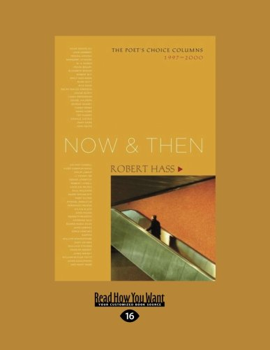 Now and Then: The Poet's Choice Columns 1997-2000 (145875958X) by Robert Hass