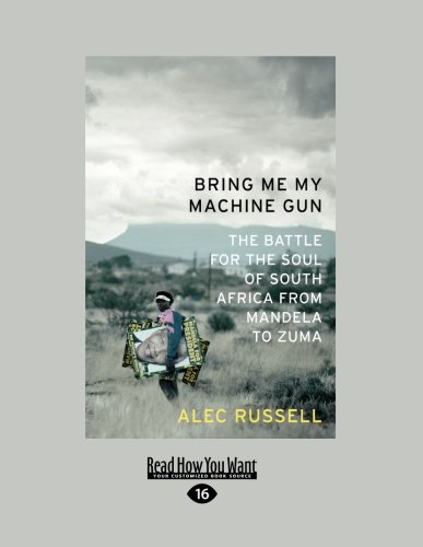 9781458759702: Bring Me My Machine Gun $: The Battle for the Soul of South Africa from Mandela to Zuma