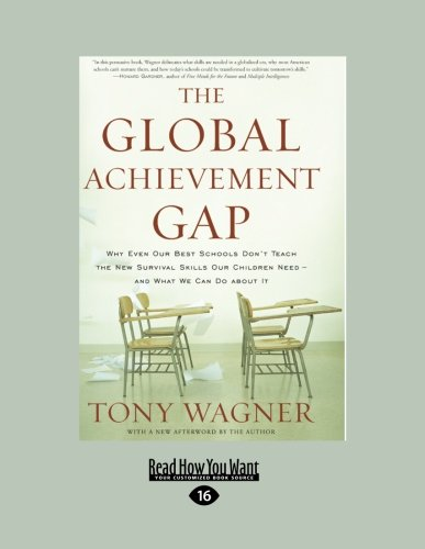 9781458759801: The Global Achievement Gap: Why Even Our Best Schools Don't Teach the New Survival Skills Our Children Need-and What We Can Do About It (Large Print 16pt)
