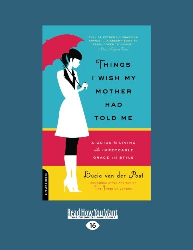 9781458760005: Things I Wish My Mother Had Told Me: A Guide To Living With Impeccable Grace and Style