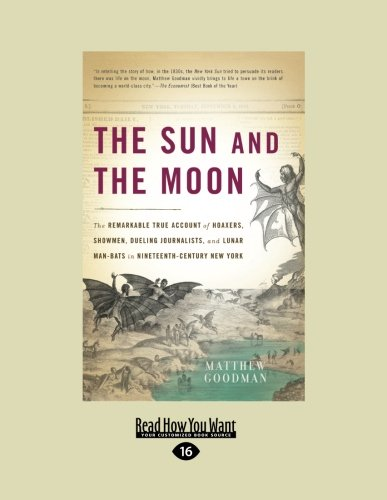 The Sun and the Moon: The Remarkable True Account of Hoaxers, Showmen, Dueling Journalists, and ...