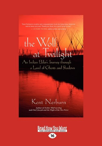 The Wolf at Twighlight: An Indian Elder's Journey through a Land of Ghosts and Shadows (9781458760081) by Kent Nerburn