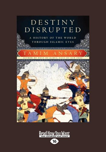 9781458760210: Destiny Disrupted: A History of the World Through Islamic Eyes (Large Print 16pt)