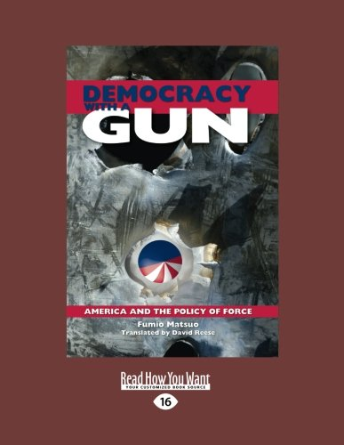 9781458761804: Democracy With A Gun: America and the Policy of Force