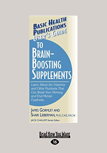 Users Guide to Brain-Boosting Supplements: Learn About: Shari Lieberman, James