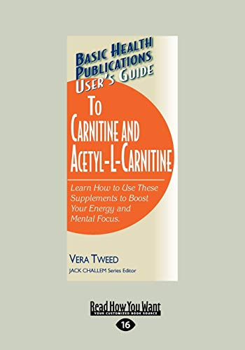 9781458763204: Users Guide to L-Carnitine and Acetyl-L-Carnitine: Learn How to Use These Supplements to Boost Your Energy and Mental Focus.