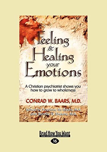 9781458764133: Feeling and Healing Your Emotions: A Christian Psychiatrist Shows You How to Grow to Wholeness