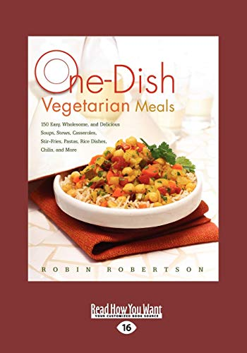 9781458764171: One-Dish Vegetarian Meals: 150 Easy, Wholesome, and Delicious Soups, Stews, Casseroles, Stir-Fries, Pastas, Rice Dishes, Chilis, and More