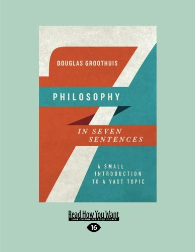 9781458764270: Philosophy in Seven Sentences: A Small Introduction to a Vast Topic