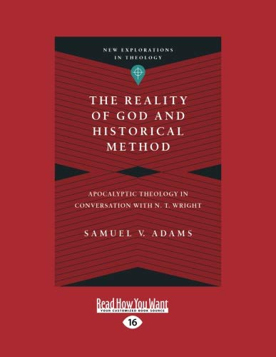9781458764287: The Reality of God and Historical Method: Apocalyptic Theology in Conversation with N. T. Wright
