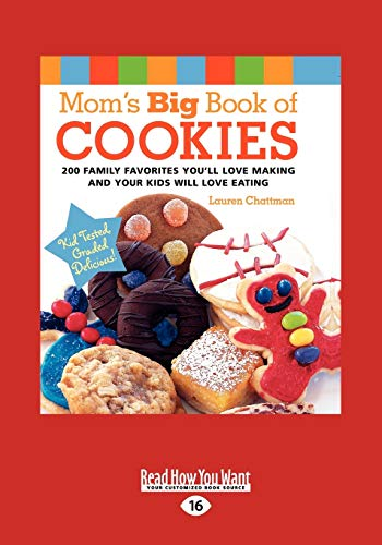 9781458764355: Mom's Big Book of Cookies: 200 Family Favorites You'll Love Making And Your Kids Will Love Eating