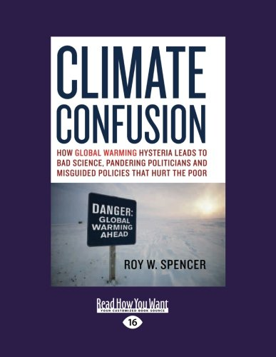 9781458764621: Climate Confusion: How Global Warming Hysteria Leads to Bad Science, Pandering Politicians, and Misguided Policies that Hurt the Poor