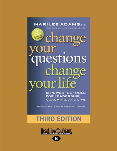 9781458764751: Change Your Questions, Change Your Life: 12 Powerful Tools for Leadership, Coaching, and Life (Third Edition)