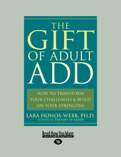 9781458764812: The Gift of Adult ADD: How to Transform your Challenges & Build on your Strengths