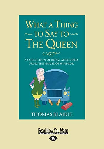 9781458765345: What a Thing to Say to the Queen: A Collection of Royal Anecdotes from the House of Windsor
