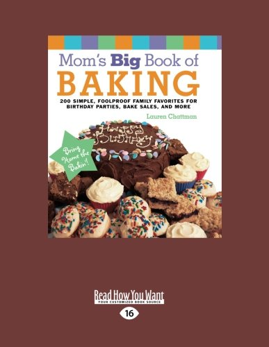 Mom's Big Book of Baking: 200 Simple, Foolproof Family Favorites for Birthday Parties, Bake Sales...