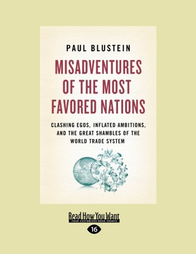 9781458765642: Misadventures of the Most Favored Nations: Clashing Egos, Inflated Ambitions, and the Great Shambles of the World Trade System