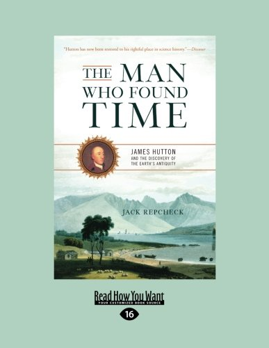 The Man Who Found Time: James Hutton and the Discovery of The Earth's Intiquity (1458766624) by Jack Repcheck