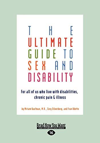 9781458767912: The Ultimate Guide to Sex and Disability: For All of Us Who Live with Disabilities, Chronic Pain, and Illness