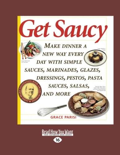 9781458768742: Get Saucy (Volume 1 of 2): Make Dinner a New Way Every Day with Simple Sauces, Marinades, Glazes, Dressings, Pestos, Pasta Sauces, Salsas, and More