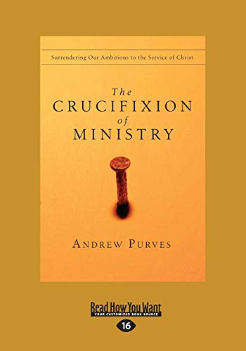 9781458769503: The Crucifixion of Ministry: Surrendering Our Ambitions to the Service of Christ
