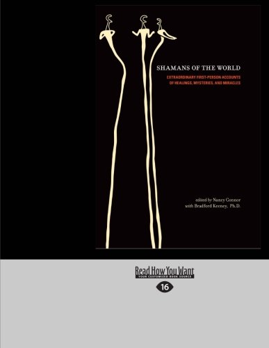 Shamans of the World: Extraordinary First-Person Accounts of Healings, Mysteries, and Miracles: ...