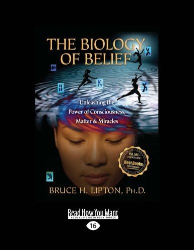 9781458770325: The Biology of Belief: Unleashing the Power of Consciousness, Matter & Miracles