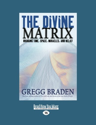 9781458771957: The Divine Matrix: Bridging Time, Space, Miracles, and Belief