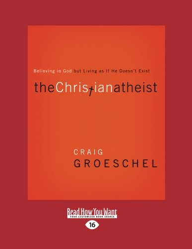 9781458774170: The Christian Atheist: Believing in God But Living as If He Doesn't Exist