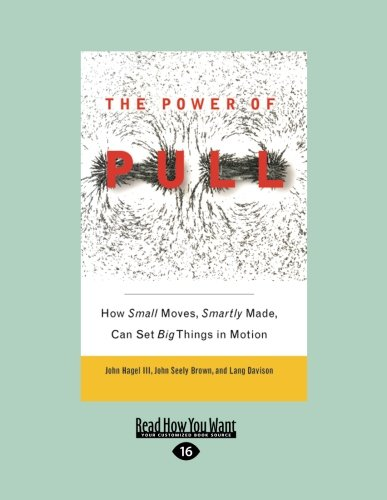 9781458776204: The Power of Pull: How Small Moves, Smartly Made, Can Set Big Things in Motion
