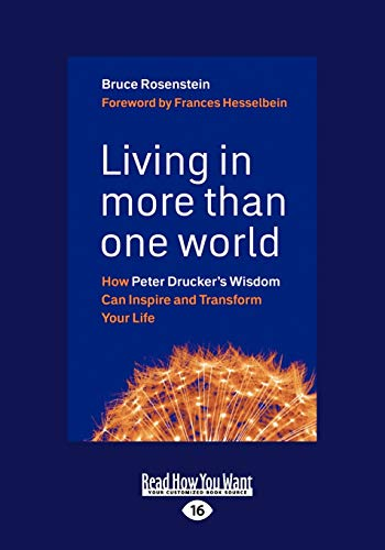 9781458777454: Living in More Than One World: How Peter Druckers Wisdom Can Inspire and Transform Your Life