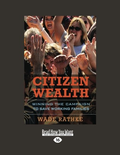 Citizen Wealth: Winning the Campaign to Save Working Families: Wade Rathke