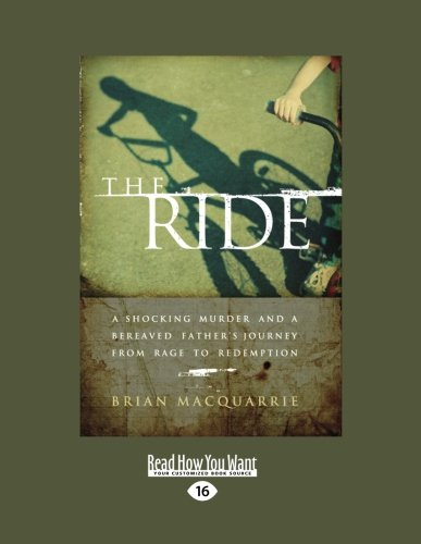 9781458777829: The Ride: A Shocking Murder and a Bereaved Fathers Journey from Rage to Redemption