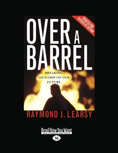 Over a Barrel: Breaking Oil's Grip on Our Future: Learsy, Raymond J.