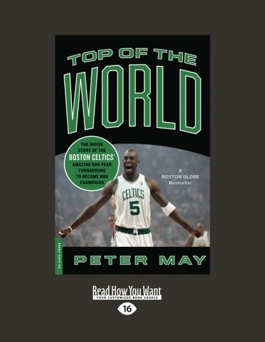 9781458778246: Top of the World: The Inside Story of the Boston Celtics Amazing One-Year Turnaround to Become NBA Champions