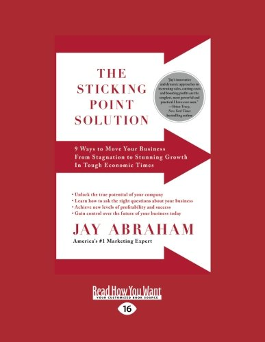 9781458778307: The Sticking Point Solution: 9 Ways to Move Your Business from Stagnation to Stunning Growth in Tough Economic Times
