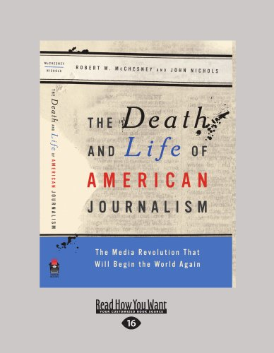 9781458778390: The Death And Life Of American Journalism: The Media Revolution that will Begin the World Again