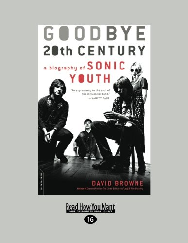 9781458778871: Goodbye 20Th Century: A Biography of Sonic Youth