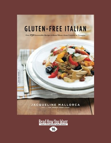 9781458778888: Gluten-Free Italian: Over 150 Irresistible Recipes Without Wheat-from Crostini to Tiramisu