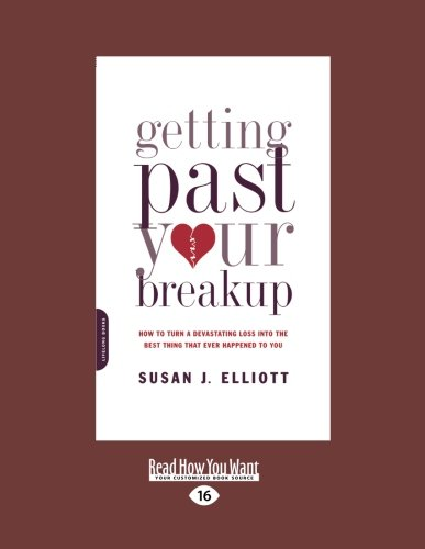 9781458778895: Getting Past Your Breakup: How to Turn a Devastating Loss Into the Best Thing That Ever Happened to You