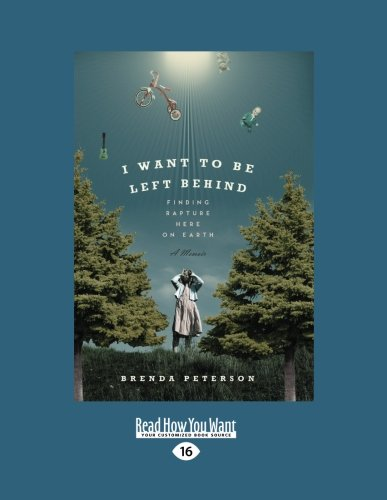 9781458779830: I Want to Be Left Behind: Finding Rapture Here on Earth