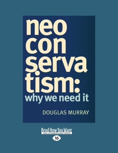 9781458779915: Neoconservatism: Why We Need It (Large Print 16pt)