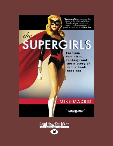 9781458780027: The Supergirls: Fashion, feminism, fantasy, and the history of comic book heroines
