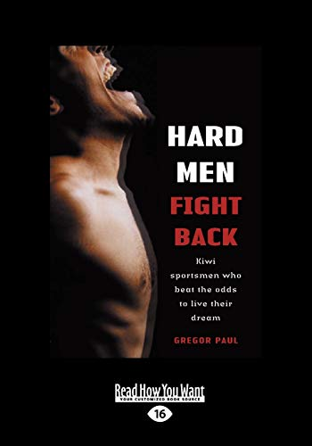 Hard Men Fight Back: Kiwi Sportsmen Who Beat the Odds to Live Their Dream: Gregor Paul